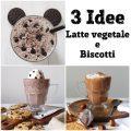 3 idee con Latte vegetale e Biscotti